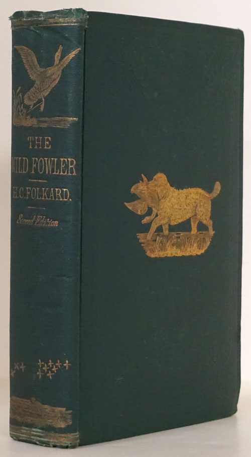 The Wild-Fowler: a Treatise on Ancient and Modern Wild-Fowling, Historical and Practical. Henry Coleman Folkard.