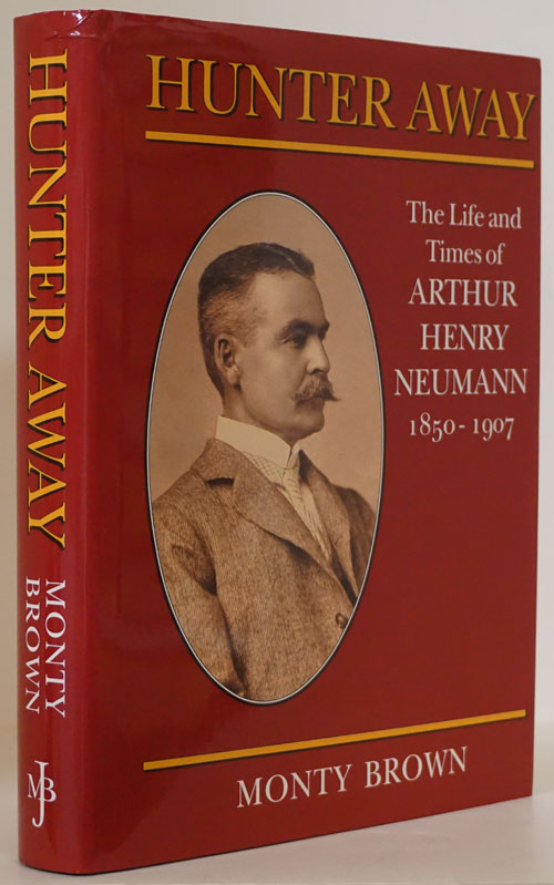 Hunter Away: the Life and Times of Arthur Henry Neumann 1850-1907. Monty Brown.