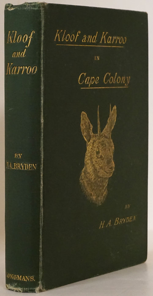 Kloof and Karroo: Sport, Legend, and Natural History in Cape Colony, with a Notice of the Game Birds, and of the Present Distribution of the Antelopes and Larger Game. H. A. Bryden.