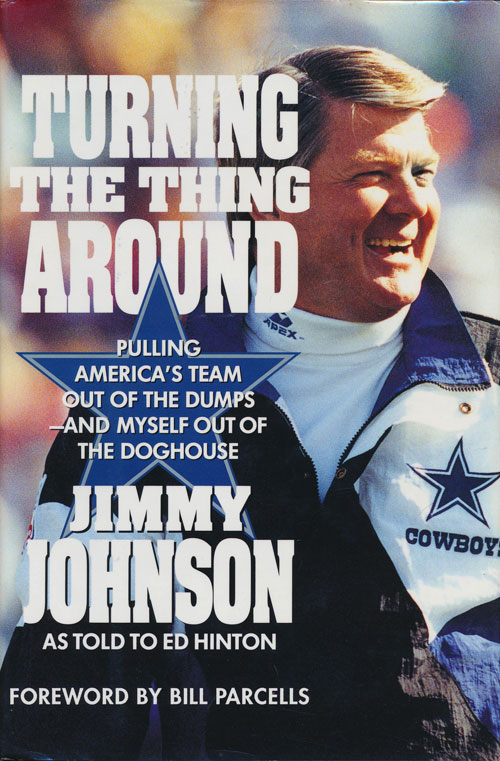 Turning the Thing Around Pulling America's Team out of the Dumps - and Myself out of the Doghouse; Jimmy Johnson As Told to Ed Hinton. Jimmy Johnson.