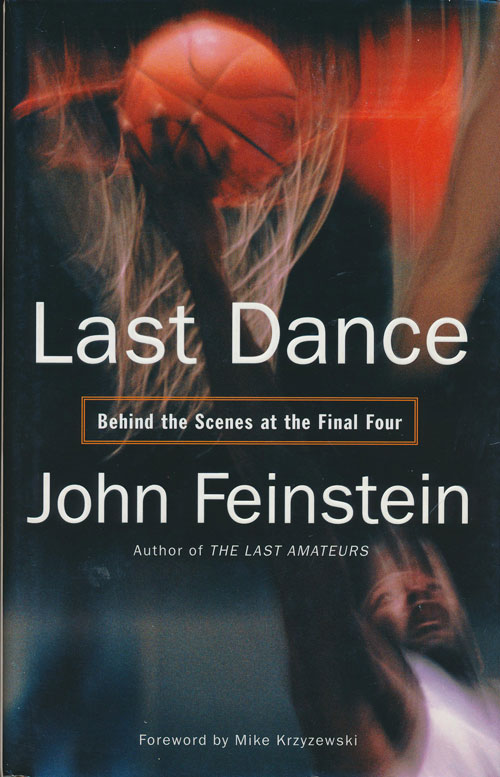 Last Dance Behind the Scenes At the Final Four. John Feinstein.
