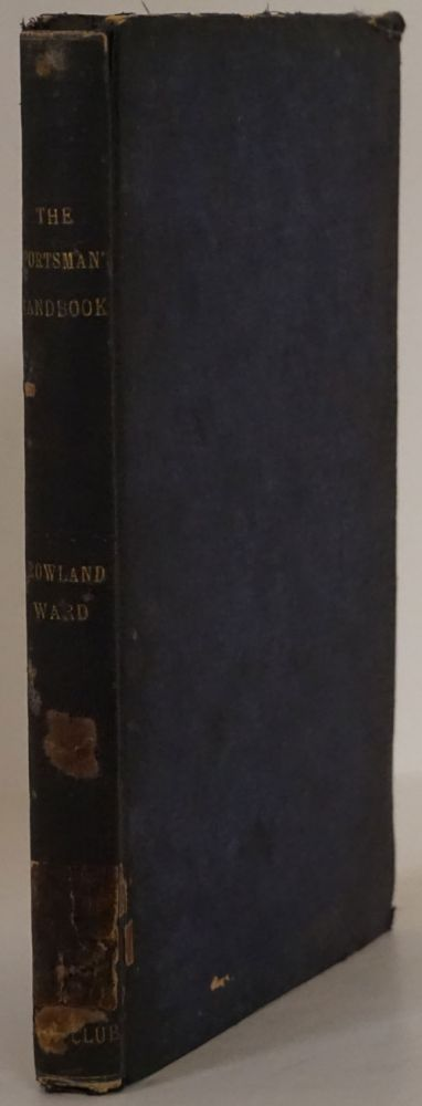 The Sportman's Handbook: Practical Collecting, Preserving, and Artistic Setting-Up To Which is Added a Synoptical Guide to the Hunting Grounds of the World. Rowland Ward.