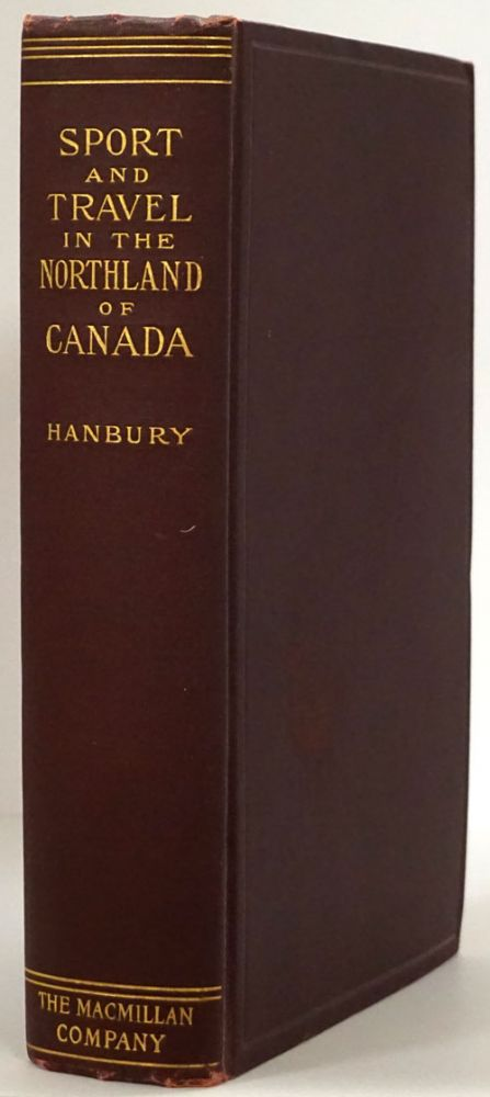 Sport and Travel in the Northland of Canada. David T. Hanbury.