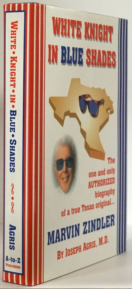 White Knight in Blue Shades The One and Only Authorized Biography of a True Texas Original... Marvin Zindler. Joseph Agris.