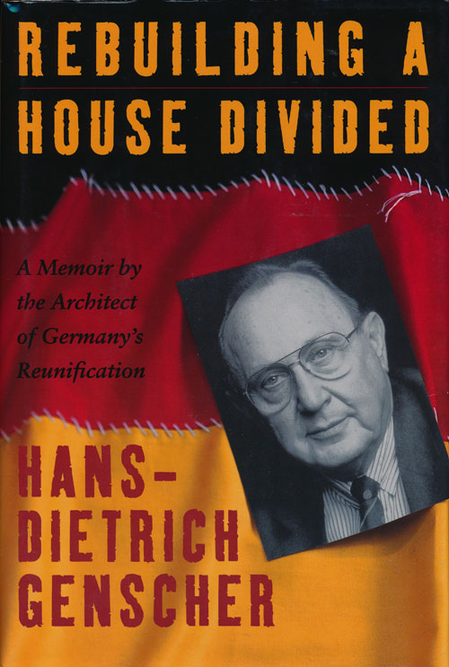 Rebuilding a House Divided A Memoir by the Architect of Germany's Reunification. Hans Dietrich Genscher.