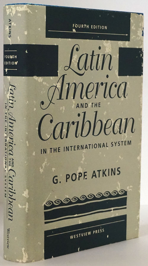 Latin America and the Caribbean in the International System Fourth Edition. G. Pope Atkins.