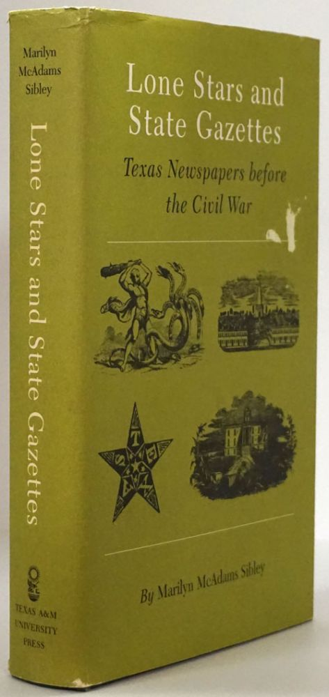 Lone Stars and State Gazettes Texas Newspapers before the Civil War. Marilyn McAdams Sibley.