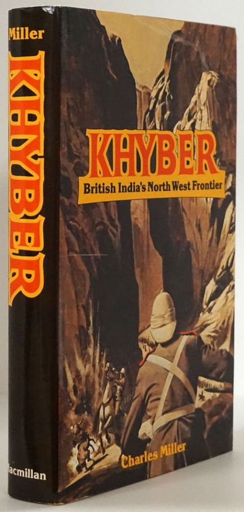 Khyber British India's North West Frontier, the Story of an Imperial Migraine. Charles Miller.