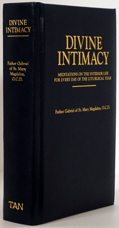 Divine Intimacy Meditations on the Interior Life for Every Day of the Liturgical Year. Father Gabriel.