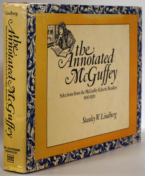 The Annotated McGuffey Selections from the McGuffey Eclectic Readers 1836-1920. Stanley W. Lindberg.