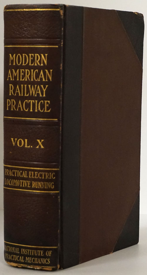 Modern American Railway Practice: Practical Electric Locomotive Running With Full Descriptions of all the Latest Devices on Both Steam and Electric Locomotives. Sidney Aylmer-Small.