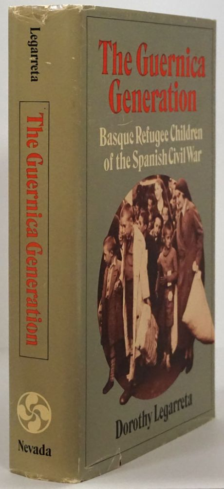 The Guernica Generation Basque Refugee Children of the Spanish Civil War. Dorothy Legarreta.