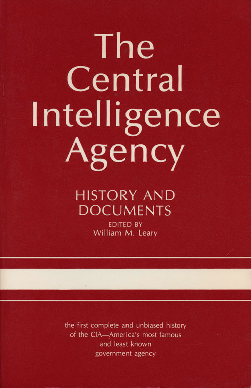 The Central Intelligence Agency History and Documents. William M. Leary.
