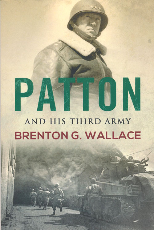 Patton and His Third Army. Brenton G. Wallace.