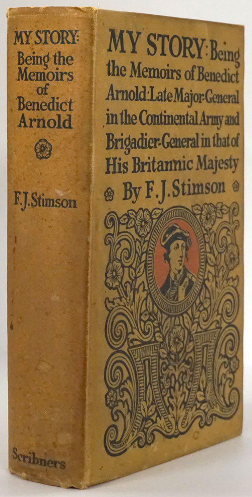 My Story: Being the Memoirs of Benedict Arnold Late Major-General in the Continental Army and Brigadier-General in That of His Britannic Majestic. F. J. Stimson.