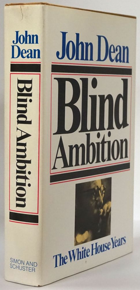 Blind Ambition The White House Years. John Dean.