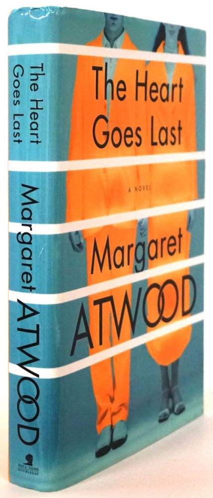 The Heart Goes Last A Novel. Margaret Atwood.