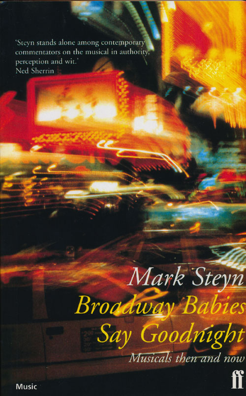 Broadway Babies Say Goodnight Musicals Then and Now. Mark Steyn.