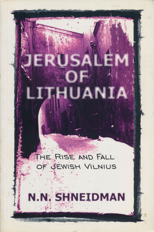Jerusalem of Lithuania The Rise and Fall of Jewish Vilnius, a Personal Perspective. N. N. Shneidman.
