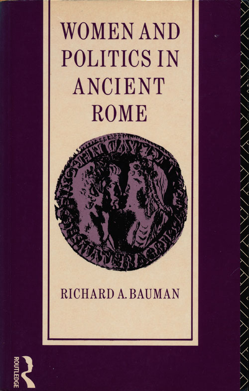 Women and Politics in Ancient Rome. Richard Bauman.