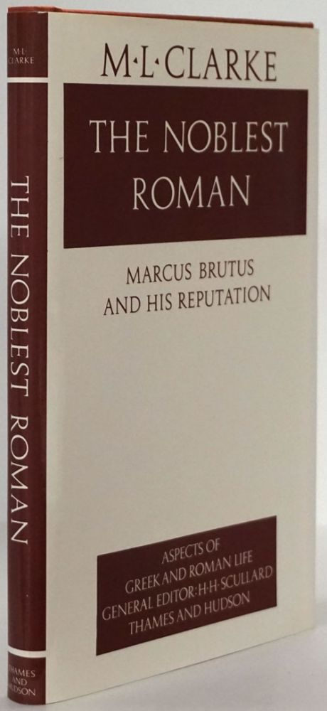 The Noblest Roman Marcus Brutus and His Reputation. M. L. Clarke.