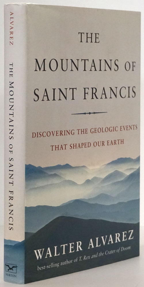 The Mountains of Saint Francis Discovering the Geologic Events That Shaped Our Earth. Walter Alvarez.