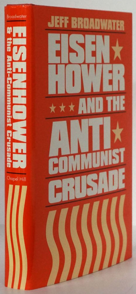 Eisenhower and the Anti-Communist Crusade. Jeff Broadwater.