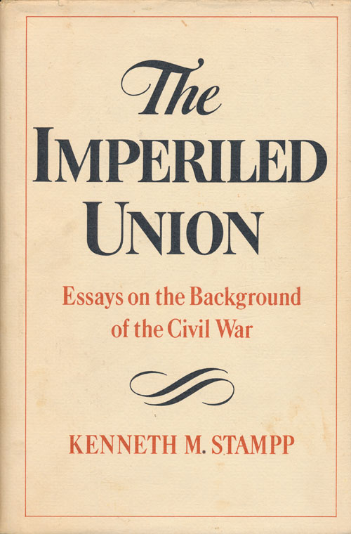 The Imperiled Union Essays on the Background of the Civil War. Kenneth M. Stampp.