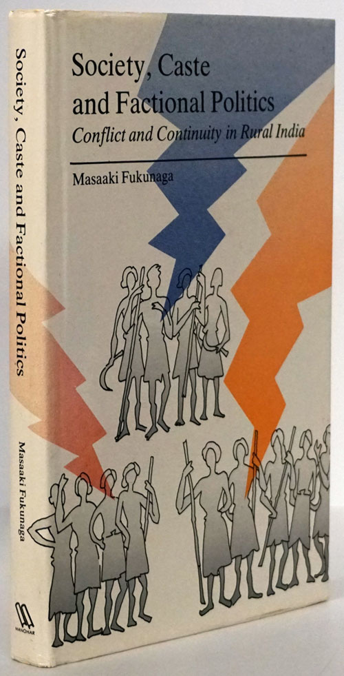 Society, Caste and Factional Politics Conflict and Continuity in Rural India. Masaaki Fukunaga.