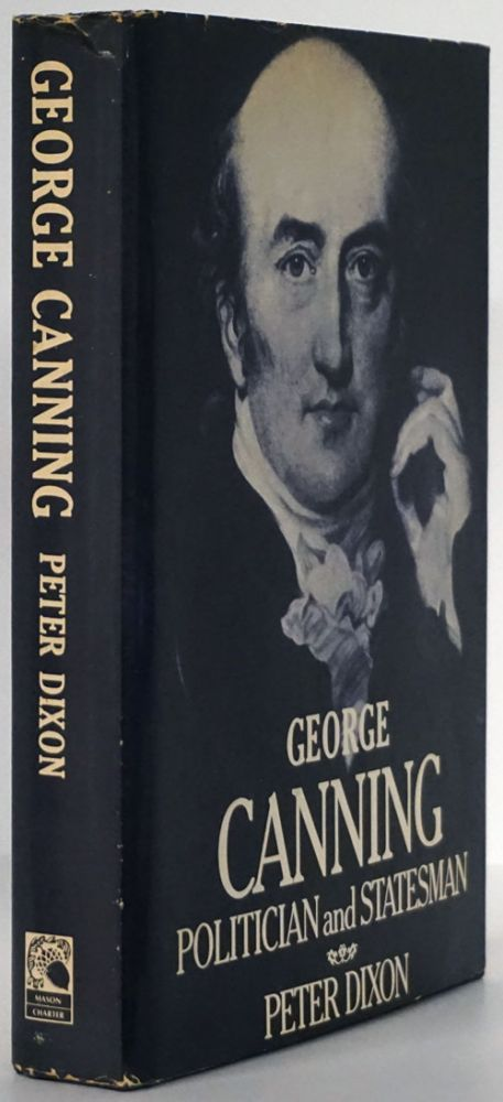 George Canning Politician and Statesman. Peter Dixon.
