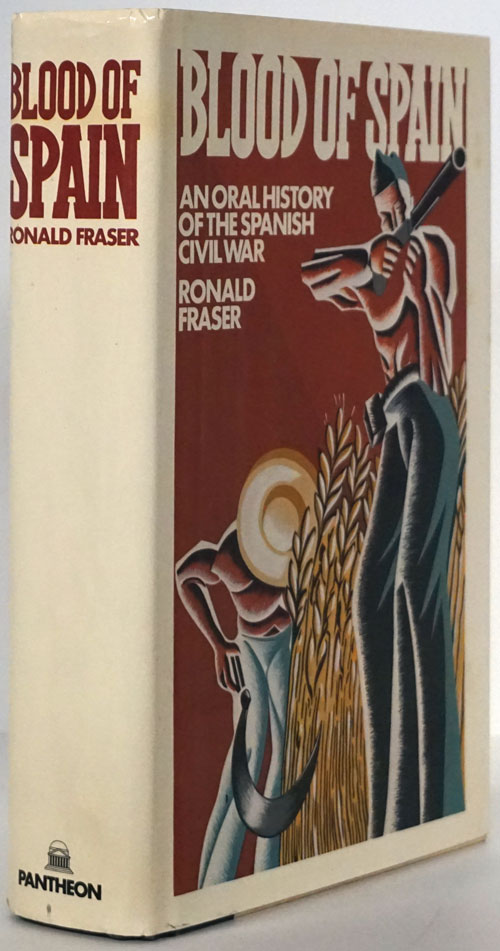 Blood of Spain An Oral History of the Spanish Civil War. Ronald Fraser.