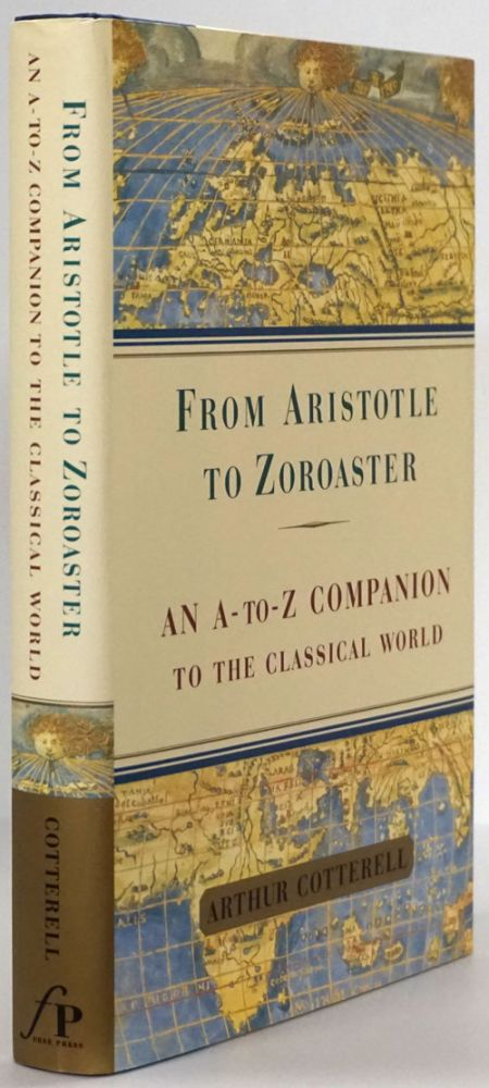 From Aristotle to Zoroaster An A - to - Z Companion to the Classical World. Arthur Cotterell.