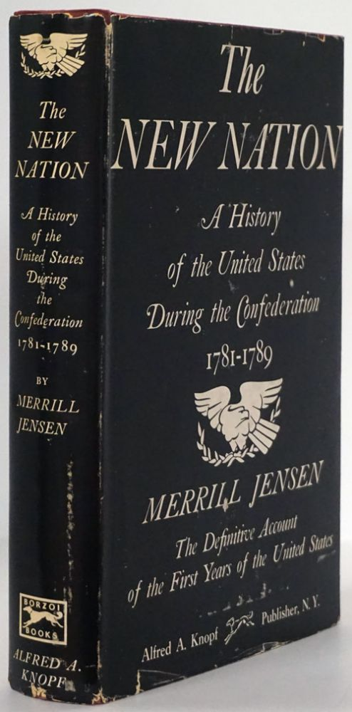 The New Nation A History of the United States During the Confederation 1781-1789. Merrill Jensen.