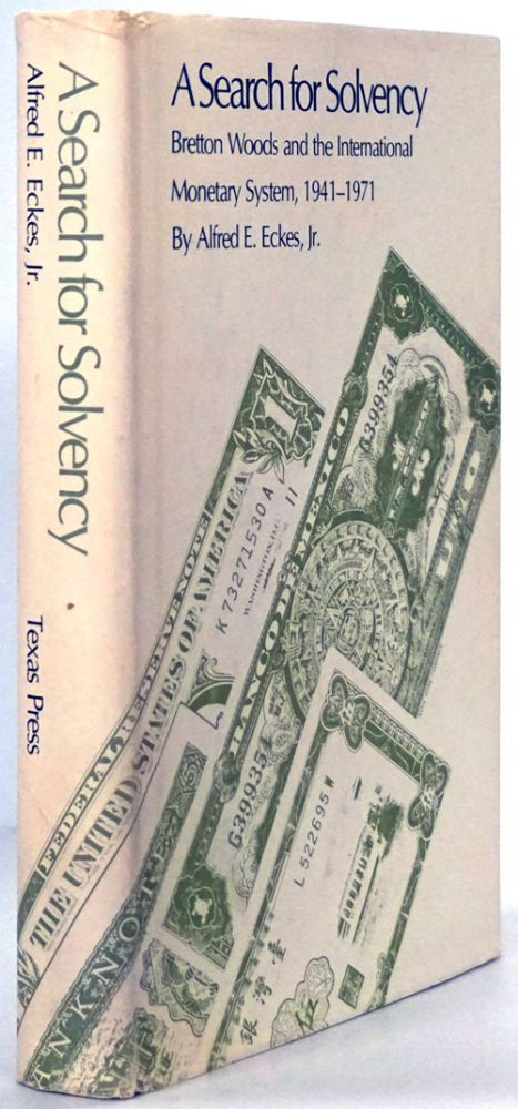 A Search for Solvency Bretton Woods and the International Monetary System, 1941-1971. Alfred E. Eckes Jr.