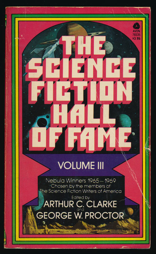 The Science Fiction Hall of Fame Volume III Nebula Winners 1965-1969 Chosen by the Members of the Science Fiction Writers of America. Arthur C. Clarke, George W. Proctor, Michael Moorcock, Anne McCaffrey.