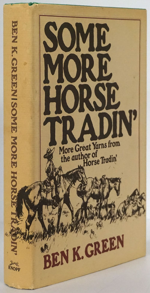 Some More Horse Tradin' More Great Yarns from the Author of Horse Tradin'. Ben K. Green.