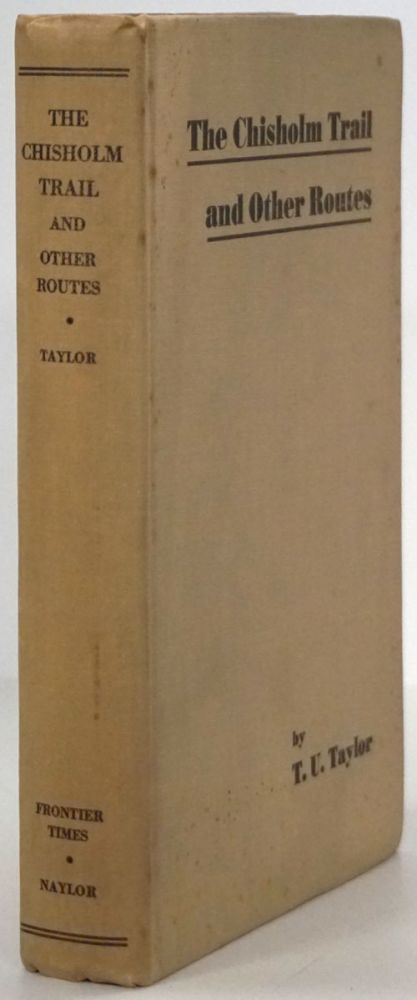 The Chisholm Trail and Other Routes. T. U. Taylor, Thomas Ulvan.