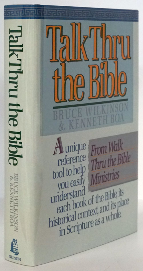 Talk through the Bible: a Unique Reference Tool to Help You Easily Understand Each Book of the Bible, its Historical Context, and its Place in Scripture As a Whole. Bruce Wilkinson, Kenneth Boa.