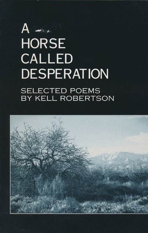 A Horse Called Desperation Selected Poems. Kell Robertson.