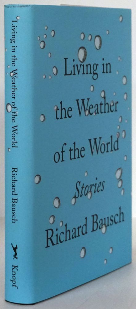 Living in the Weather of the World Stories. Richard Bausch.