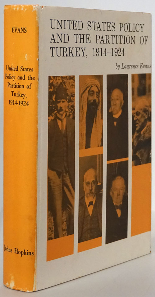 United States Policy and the Partition of Turkey, 1914-1924. Laurence Evans.