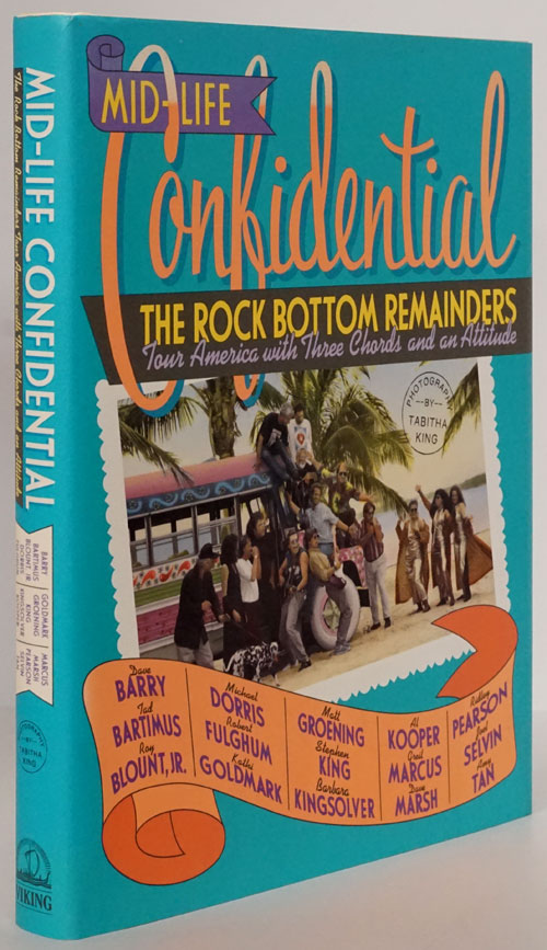 Mid-Life Confidential The Rock Bottom Remainders Tour America with Three Chords and an Attitude. Stephen King, Amy Tan, Roy Blount, Ridley Pearson, Dave Barry, Barbara Kingsolver, Al Kooper, Robert Fulghum, Kathi Goldmark, Dave Marsh.