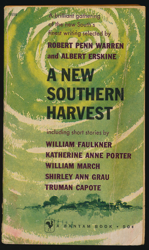 A New Southern Harvest An Anthology Edited by Robert Penn Warren and Albert Erskine. Truman Capote, William Faulkner, Katherine Anne Porter, Shelby Foote, James Agee, Eudora Welty, Carson McCullers, Randall Jarrell, Ralph Ellison, Flannery O'Connor.