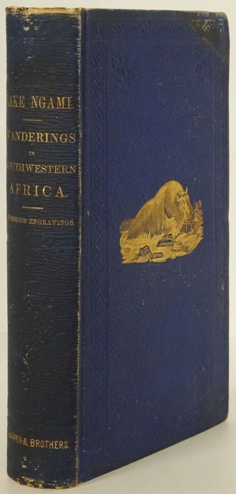Lake Ngami; Or, Explorations and Discoveries During Four Years' Wanderings in the Wilds of Southwestern Africa. Charles John Andersson.