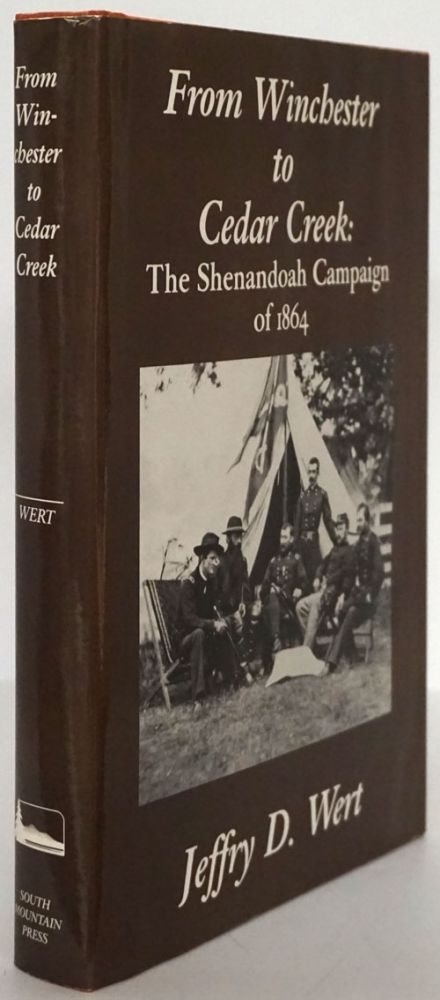 From Winchester to Cedar Creek The Shenandoah Campaign of 1864. Jeffry D. Wert.
