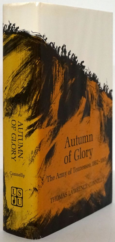 Autumn of Glory The Army of Tennessee, 1862-1865. Thomas Lawrence Connelly.