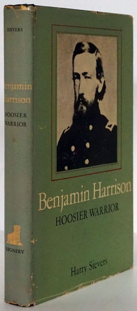 Benjamin Harrison Hoosier Warrior 1833-1865. Harry Sievers.