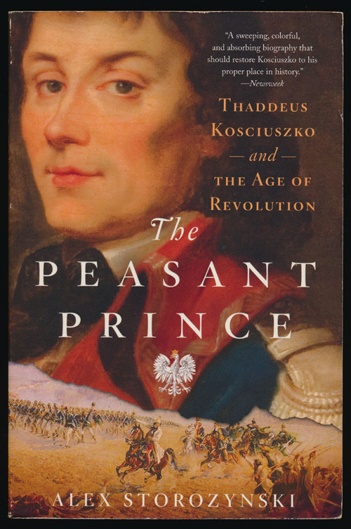 The Peasant Prince Thaddeus Kosciuszko and the Age of Revolution. Alex Storozynski.
