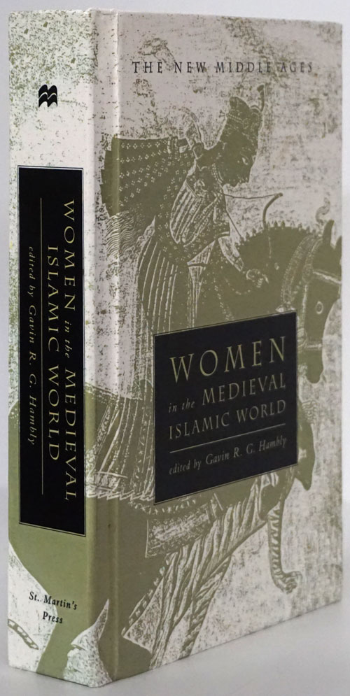 Women in the Medieval Islamic World Power, Patronage, and Piety. Gavin R. G. Hambly.