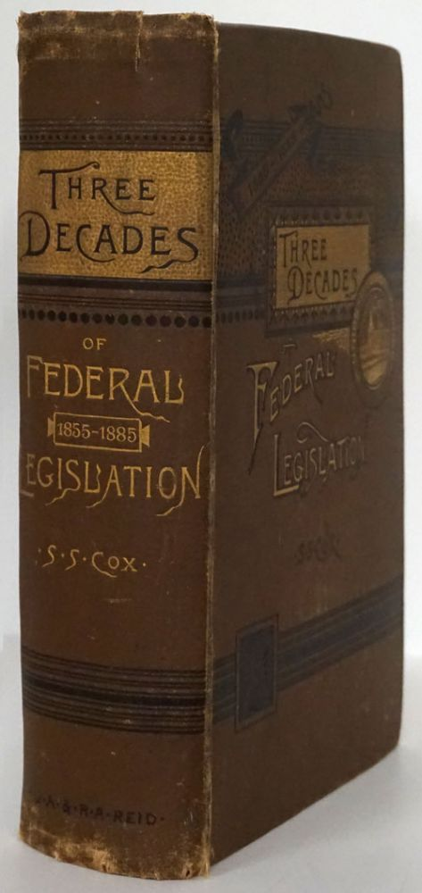 Union - Disunion - Reunion. Three Decades of Federal Legislation 1855-1885. Personal and Historical Memories of Events Preceding, During, and Since the The American Civil War. Samuel S. Cox.